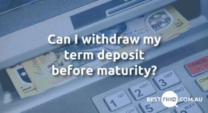 Can I withdraw my term deposit before maturity