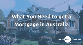 What You Need to get a Mortgage in Australia
